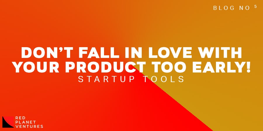 Don't Fall in Love with your product too early Title